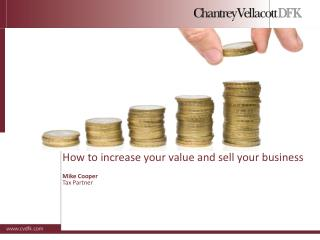 How to increase your value and sell your business Mike Cooper Tax Partner