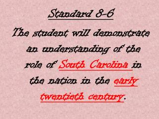 Standard 8-6 The student will demonstrate an understanding of the role of  South Carolina  in the nation in the  early