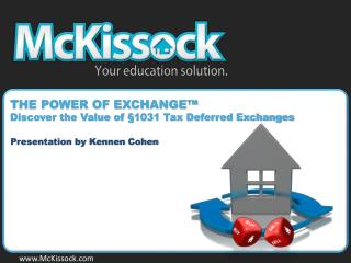 THE POWER OF EXCHANGE™ Discover the Value of §1031 Tax Deferred Exchanges Presentation  by  Kennen  Cohen