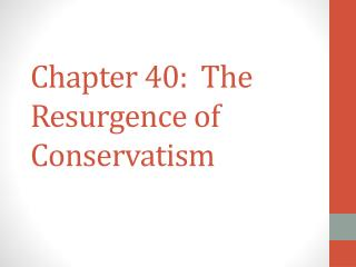 Chapter 40:  The Resurgence of Conservatism