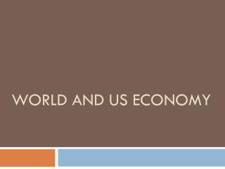 WORLD AND US ECONOMY