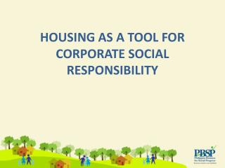 HOUSING AS A TOOL FOR CORPORATE SOCIAL RESPONSIBILITY