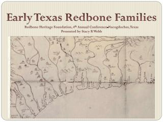 Early Texas Redbone Families Redbone Heritage Foundation, 4 th  Annual Conference-Nacogdoches, Texas Presented by Stacy