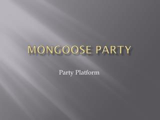 Mongoose Party