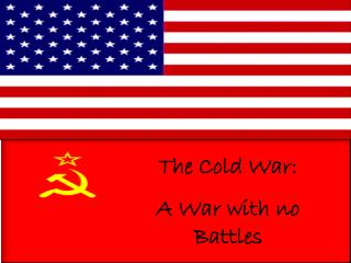 The Cold War:  A War with no Battles