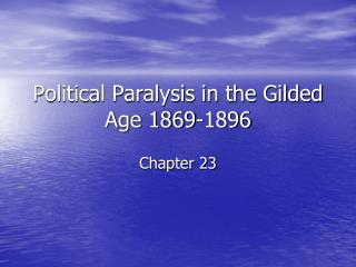 Political Paralysis in the Gilded Age 1869-1896
