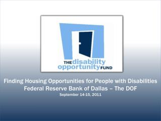Finding Housing Opportunities for People with Disabilities Federal Reserve Bank of Dallas – The DOF September 14-15, 20