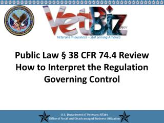 Public Law § 38 CFR 74.4 Review How to Interpret the Regulation Governing Control