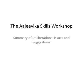The  Aajeevika  Skills Workshop