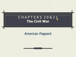 C H A P T E R S  2 0 & 2 1 The Civil War