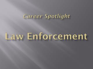 Career Spotlight Law Enforcement