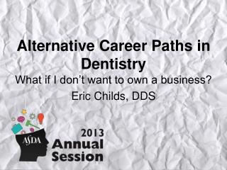 Alternative Career Paths in Dentistry