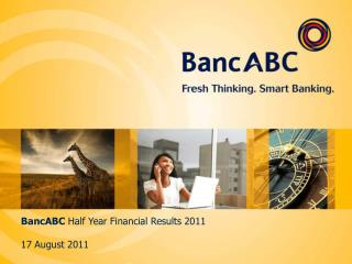 BancABC  Half Year Financial Results 2011 17 August 2011