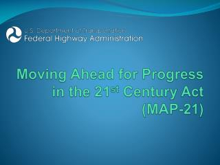 Moving Ahead for Progress in the 21 st  Century Act (MAP-21)