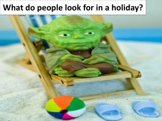What do people look for in a holiday?