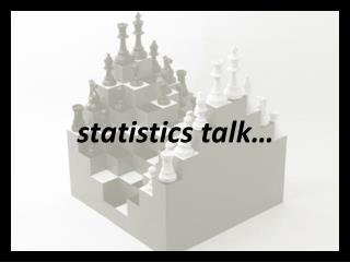 s tatistics talk…
