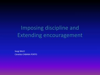 Imposing discipline and Extending encouragement