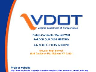 Dulles Connector Sound Wall PARDON OUR DUST MEETING July 25, 2013 – 7:00 PM to 9:00 PM McLean High School 1633 Davidson