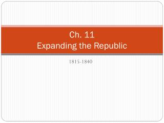 Ch. 11 Expanding the Republic
