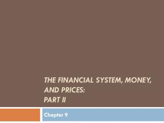 The Financial System, Money, and  Prices:  Part II