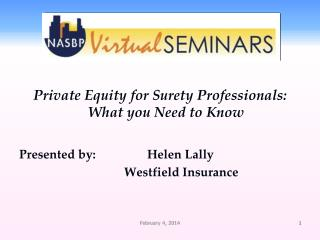 Private Equity for Surety  Professionals:  What you Need to Know Presented by:		Helen Lally Westfield Insurance