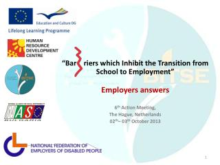 """ Bar    riers which  Inhibit the Transition from School to Employment "" Employers answers 6 th  Action Meeting, The Ha"