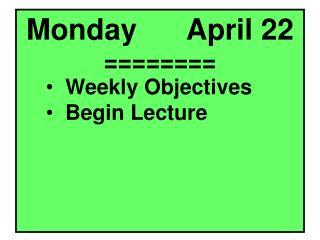 Monday      April  22 ========