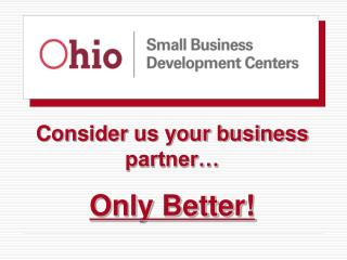 Consider us your business partner� Only Better!