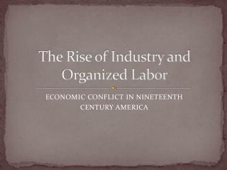 The Rise of Industry and Organized Labor