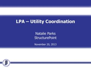 LPA – Utility Coordination Natalie Parks StructurePoint November 20 , 2013