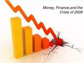 Money,  Finance,and  the Crisis of 2008