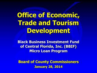 Office of Economic,  Trade and Tourism Development Black Business Investment Fund  of Central Florida, Inc. (BBIF)  Mic