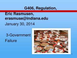 G406, Regulation,  Eric  Rasmusen , erasmuse@indiana.edu January  30,  2014  3-Government Failure