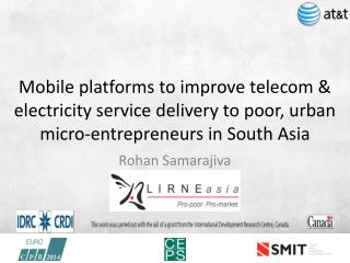 M obile platforms to improve telecom &  electricity service  delivery to poor,  urban micro-entrepreneurs  in South Asi