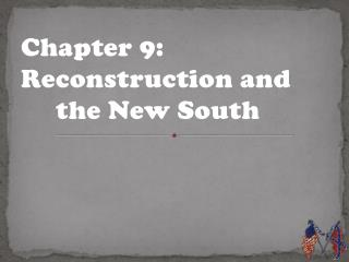 Chapter  9: Reconstruction and 	the New South