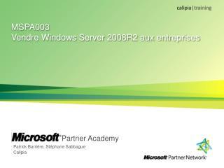 MSPA003  Vendre Windows Server 2008R2 aux entreprises