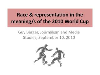 Race & representation in the meaning/s of the 2010 World Cup