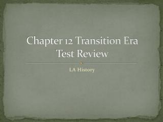 Chapter 12 Transition Era Test Review