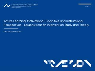 Active Learning:  Motivational ,  Cognitive  and  Instructional Perspectives  –  Lessons  from an Intervention  S tudy