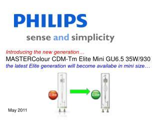Introducing the new generation…  MASTERColour CDM-Tm Elite Mini GU6.5 35W/930 the latest Elite generation will become a