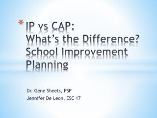 IP  vs  CAP:   What's the Difference?   School Improvement Planning