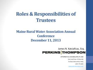 Roles & Responsibilities of Trustees  Maine Rural Water Association Annual Conference December 11,  2013