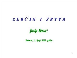 z l o c i n   i     r t v a  josip kovac  vukovar, 12. lipnja 2008. godine