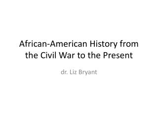 African-American History  from the Civil Wa r to the Present
