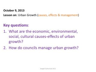 October 9, 2013 Lesson on : Urban  G rowth ( causes, effects & management ) Key  questions :