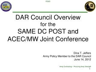 DAR Council Overview for the SAME DC POST and ACEC/MW Joint Conference  Dina T. Jeffers Army Policy Member to the DAR C