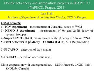 Double beta decay and  astroparticle  projects in  IEAP CTU  ( NuPECC , Prague, 2011)