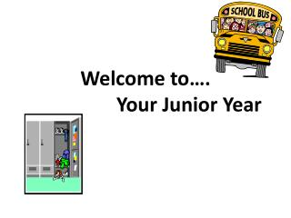 Welcome to…. 			Your Junior Year