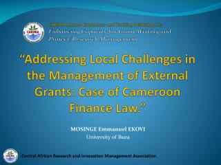 """Addressing Local Challenges in the Management of External Grants: Case of Cameroon Finance Law."""