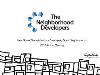 New Name, Same Mission ~ Developing Great Neighborhoods 2012 Annual Meeting